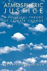 Atmospheric Justice: A Political Theory of Climate Change  - Steve Vanderheiden