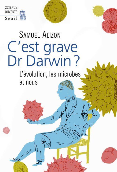 C'est grave, Dr Darwin ?. L'évolution, les microbe