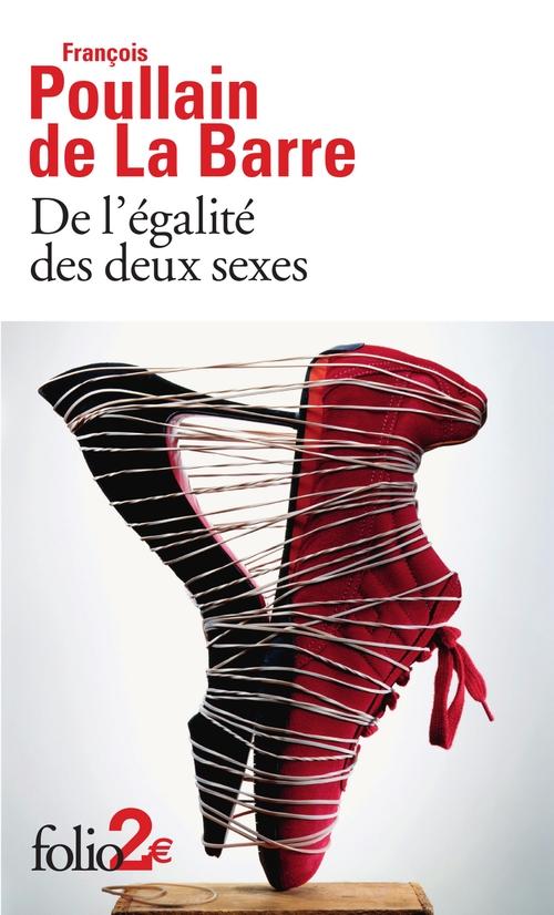 De l'égalité des deux sexes. Discours physique et moral où l'on voit l'importance de se défaire des préjugés  - Francois Poullain De La Barre
