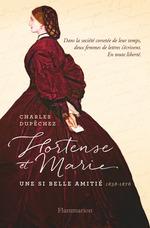 Hortense et Marie - Une si longue amitié  - Charles Dupechez