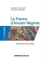 La France d'Ancien Régime  - Vincent MILLIOT - Philippe Minard