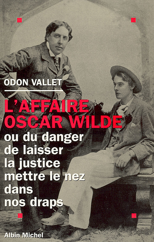 L'affaire Oscar Wilde ; ou du danger de laisser la justice mettre le nez dans nos draps