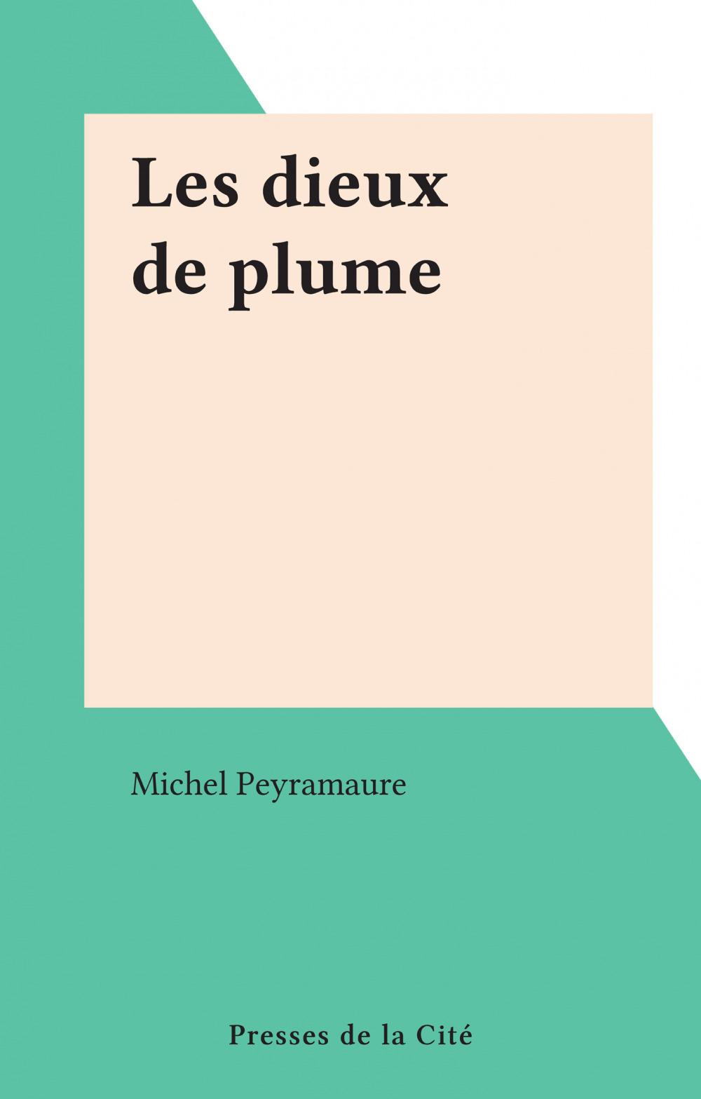Les dieux de plume  - Michel Peyramaure