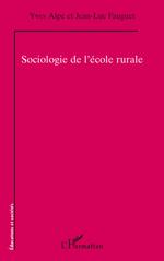 Sociologie de l'école rurale  - Yves Alpe - Jean-Luc Fauguet