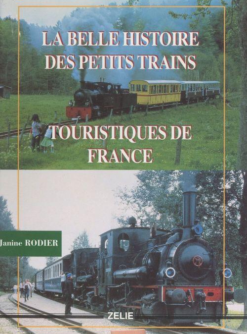 La belle histoire des petits trains touristiques de France  - Janine Rodier