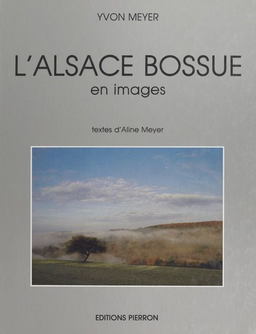 L'Alsace bossue : en images  - Yvon Meyer