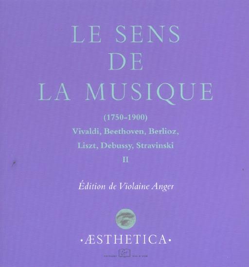 Le sens de la musique t.2 ; 1750-1900 : Vivaldi, Beethoven, Berlioz, Liszt, Debussy, Stravinski