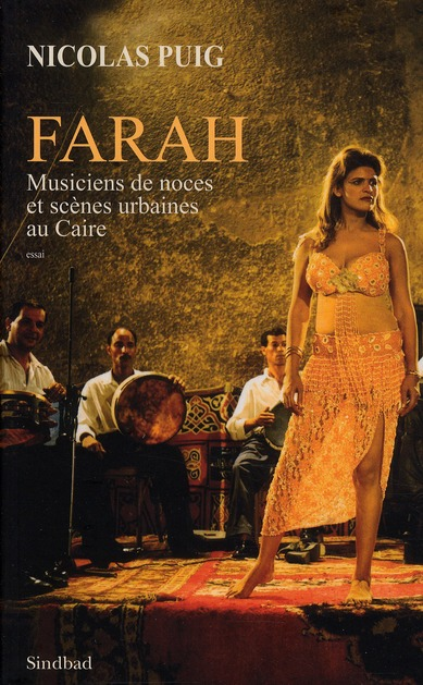 Farah ; Musiciens De Noces Et Scenes Urbaines Au Caire