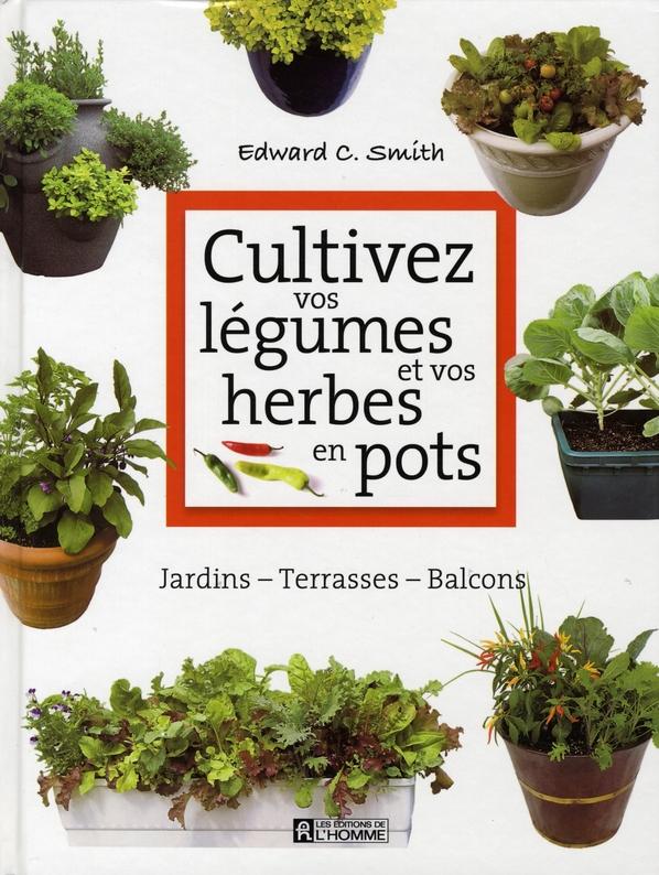 Cultivez vos légumes et vos herbes en pots ; jardins, terrasses, balcons