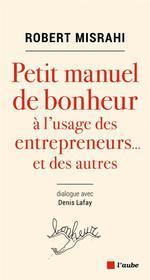 Couverture de Petit Manuel De Bonheur A L'Usage Des Entrepreneurs..Et Des