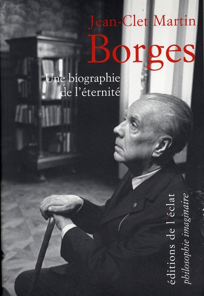 Borges ; une biographie de l'éternité
