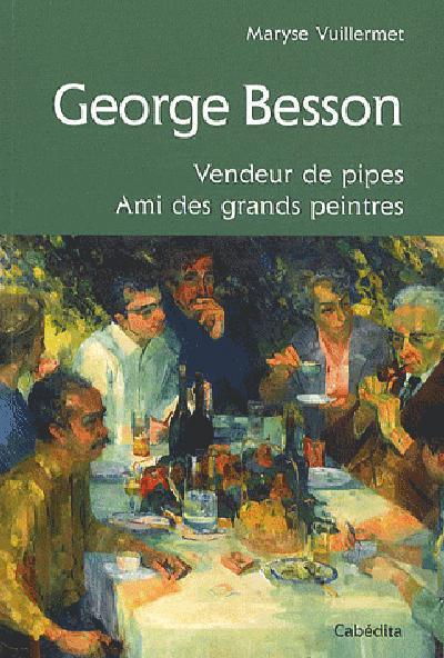 George Besson ; vendeur de pipes ; ami des grands peintres