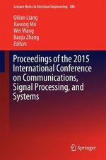 Proceedings of the 2015 International Conference on Communications, Signal Processing, and Systems  - Jiasong Mu - Wei Wang - Baoju Zhang - Qilian Liang