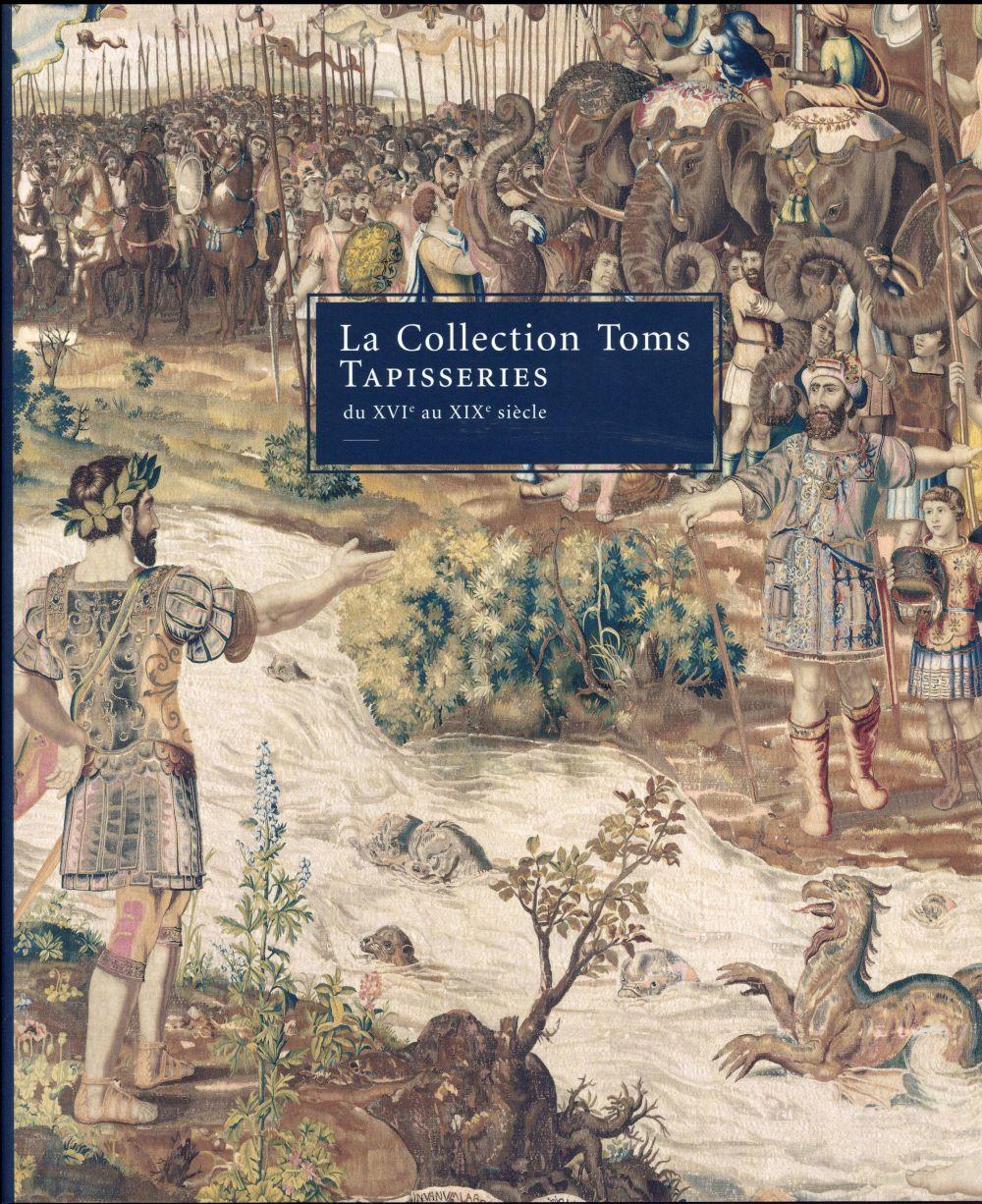 La collection Toms ; tapisseries du XVIe au XIXe siècle