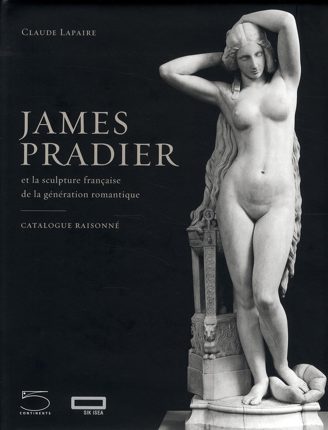 JAMES PRADIER ET LA SCULPTURE FRANCAISE DE LA GENERATION ROMANTIQUE  -  CATALOGUE RAISONNE (1790-1852)