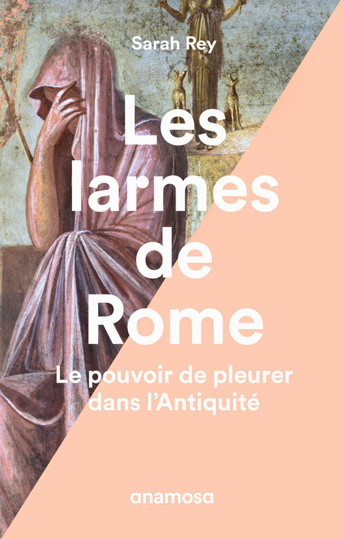 Les larmes de Rome ; le pouvoir de pleurer dans l'Antiquité