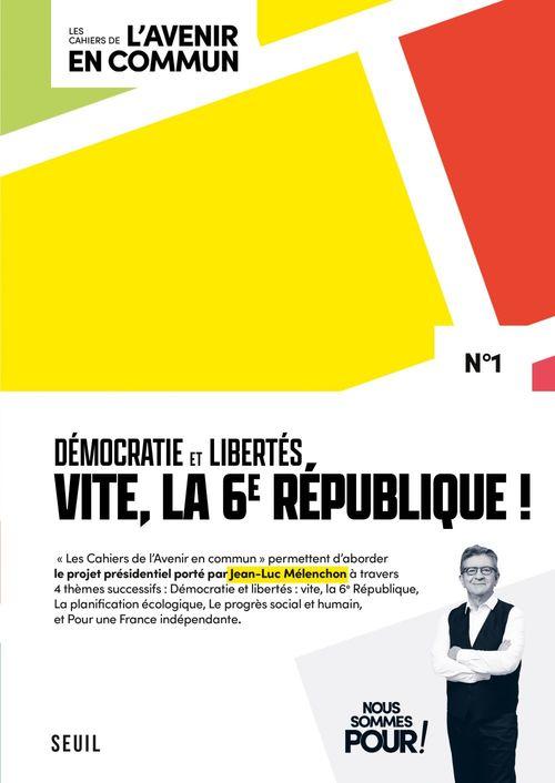 Les cahiers de l'avenir en commun ; démocratie et libertés ; vite, la 6e République !