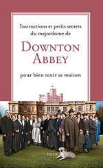 Instructions et petits secrets du majordome de Downton Abbey pour bien tenir sa maison