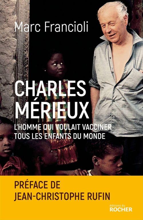 Charles Mérieux ; l'homme qui voulait vacciner tous les enfants du monde
