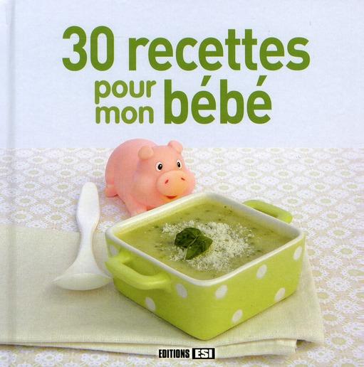 30 Recettes Pour Mon Bebe