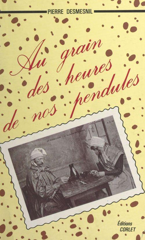 Au grain des heures de nos pendules  - Pierre Desmesnil