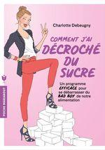 Vente EBooks : Comment j'ai décroché du sucre  - Charlotte Debeugny