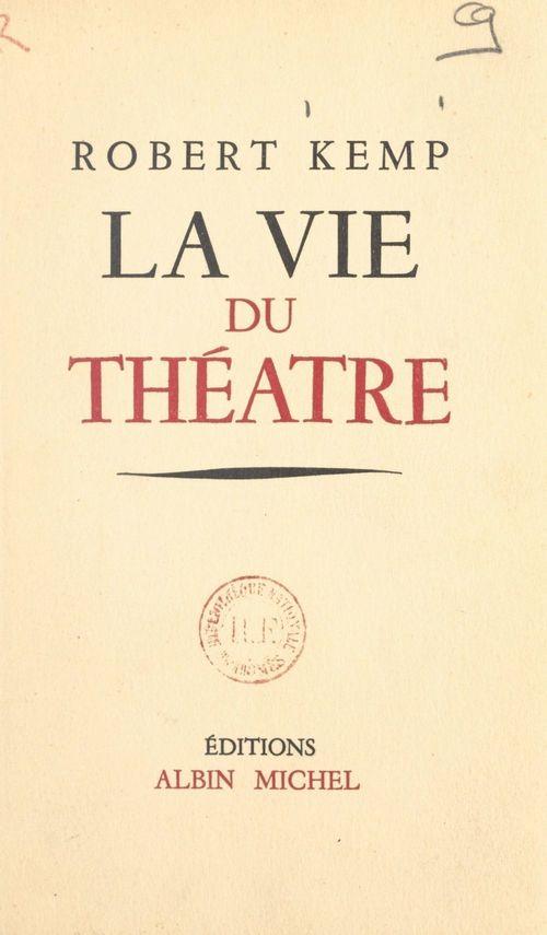 La vie du théâtre  - Robert Kemp