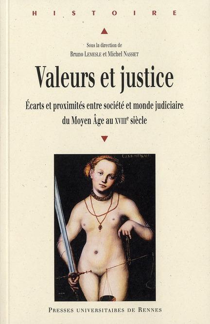 Valeurs Et Justice ; Ecarts Et Proximites Entre Societes Et Monde Judiciaire Du Moyen Age Au Xviii Siecle