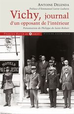 Vichy, journal d'un opposant de l'intérieur  - Philippe de Saint-Robert - Antoine Delenda