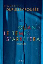 Vente EBooks : Quand le temps s'arrêtera  - Carole Duplessy-Rousée - Carole Duplessis-Rousée