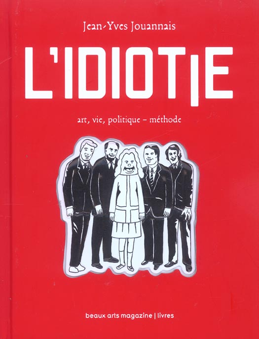L'idiotie - art, vie, politique - methode