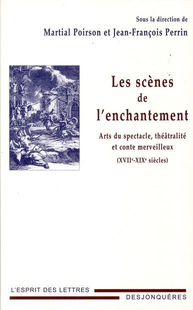 Les scènes de l'enchantement ; arts du spectacle, théâtralité et conte merveilleux (XVII-XIX siècles)