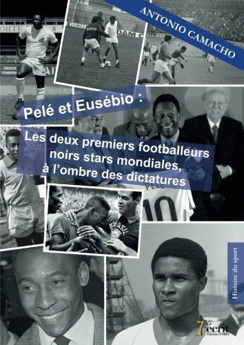 Pelé et Eusébio : les deux premiers footballeurs noirs stars mondiales, à l'ombre des dictatures