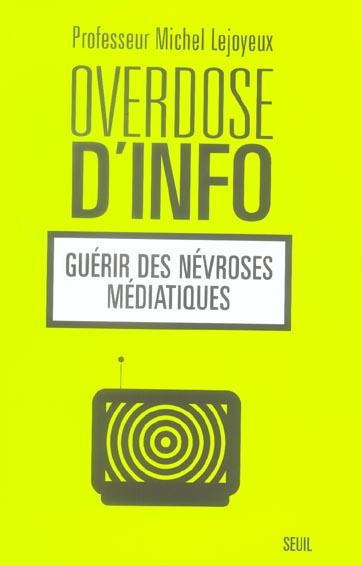 Overdose d'info ; guerir des nevroses mediatiques
