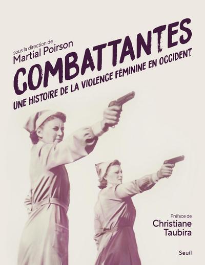 Combattantes ; une histoire de la violence féminine en Occident
