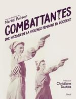 Couverture de Combattantes ; une histoire de la violence féminine en occident