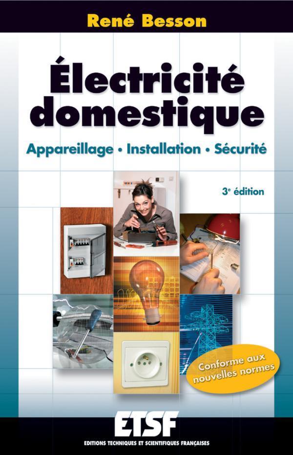 Electricite Domestique - 3eme Edition - Appareillage. Installation. Securite
