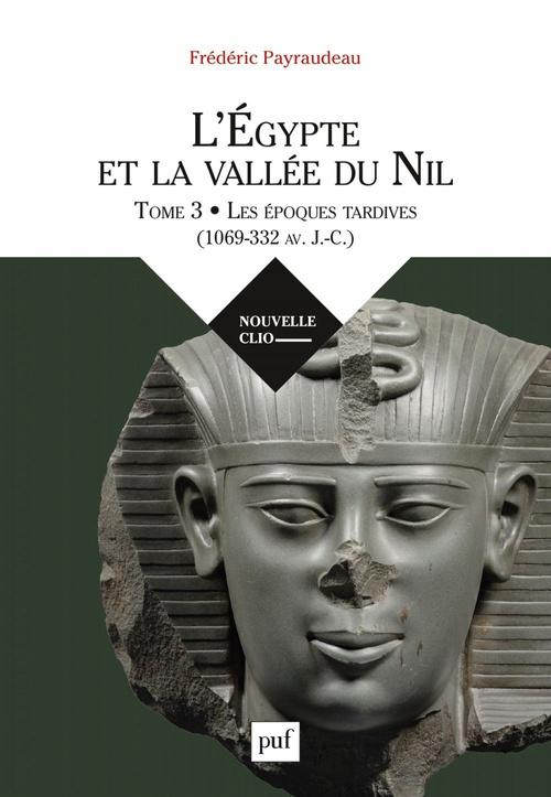 L'Egypte et la vallée du Nil t.3 ; le premier millénaire avant J.-C.  - Frédéric Payraudeau