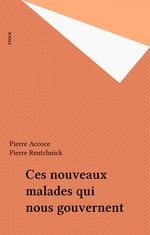Ces nouveaux malades qui nous gouvernent  - Pierre Accoce - Pierre Rentchnick