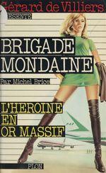 Brigade mondaine t.6 ; l'héroïne en or massif  - Michel Brice