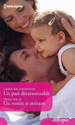 Vente Livre Numérique : Un pari déraisonnable - Un voisin si attirant  - Caroline Anderson - Trish Wylie