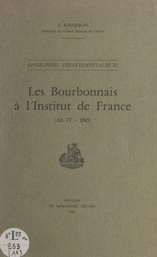 Les Bourbonnais à l'Institut de France (An IV-1965)  - Georges Rougeron