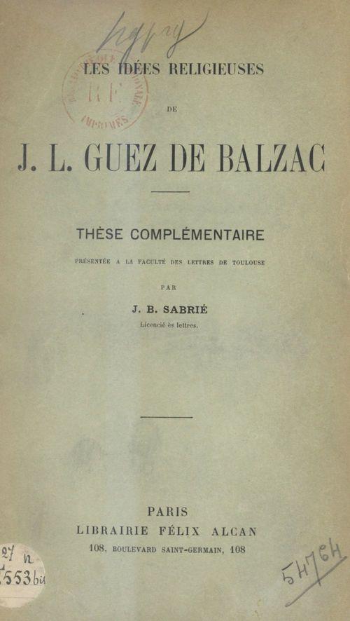 Les idées religieuses de J.-L. Guez de Balzac  - Jean-Baptiste Sabrie