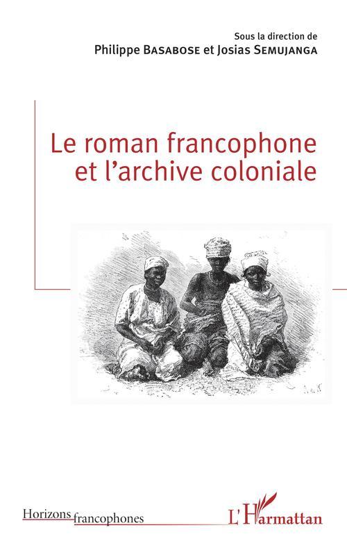 Le roman francophone et l'archive coloniale