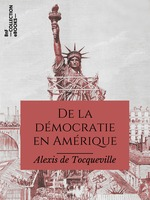 De la démocratie en Amérique  - Alexis de TOCQUEVILLE - Alexis de Tocqueville - Alexis De Tocqueville