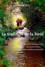 La tradition de la forêt ; histoire et enseignements des grands maîtres du bouddhisme Theravada