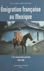 Émigration française au Mexique (1) : Les Communautés agricoles  - Jean-Christophe Demard