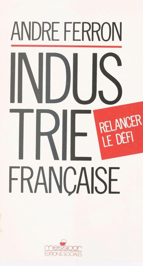 Industrie francaise, relancer le defi