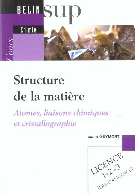Structure de la matiere - atomes, liaisons chimiques et cristallographie