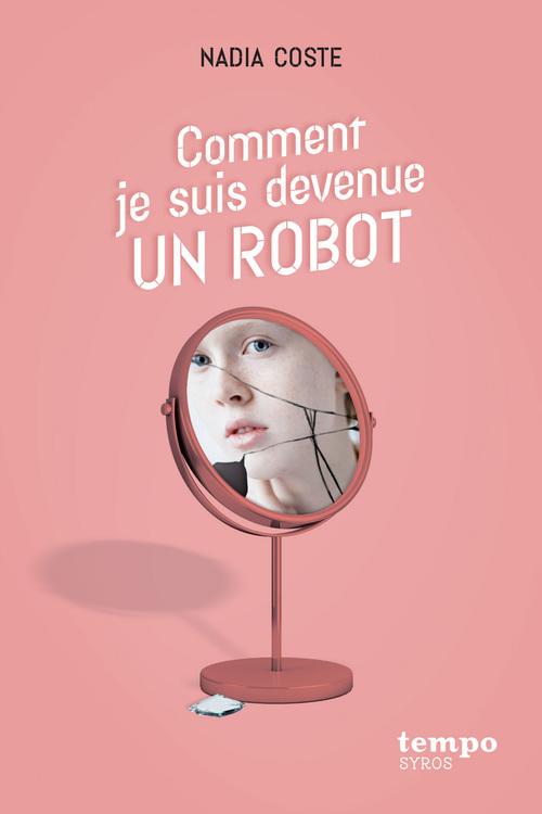 Comment je suis devenue un robot  - Nadia Coste